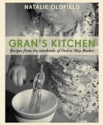 Gran's Kitchen: Recipes from the Notebooks of Dulcie May Booker. by Natalie Oldfield & Dulcie May Booker